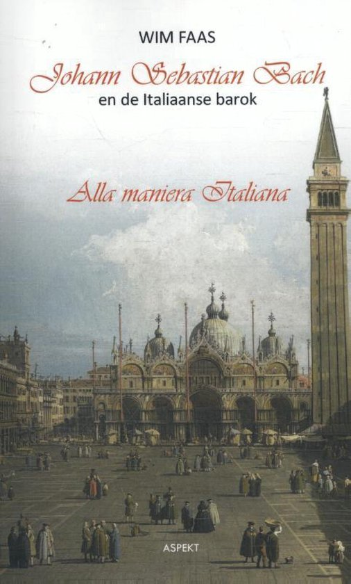 Johann Sebastian Bach en de Italiaanse barok - Wim Faas  