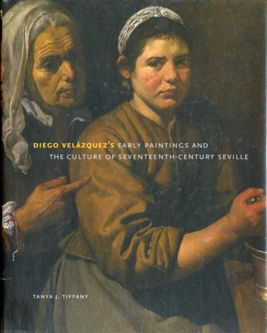 Diego Velazquez's Early Paintings and the Culture of Seventeenth-Century Seville