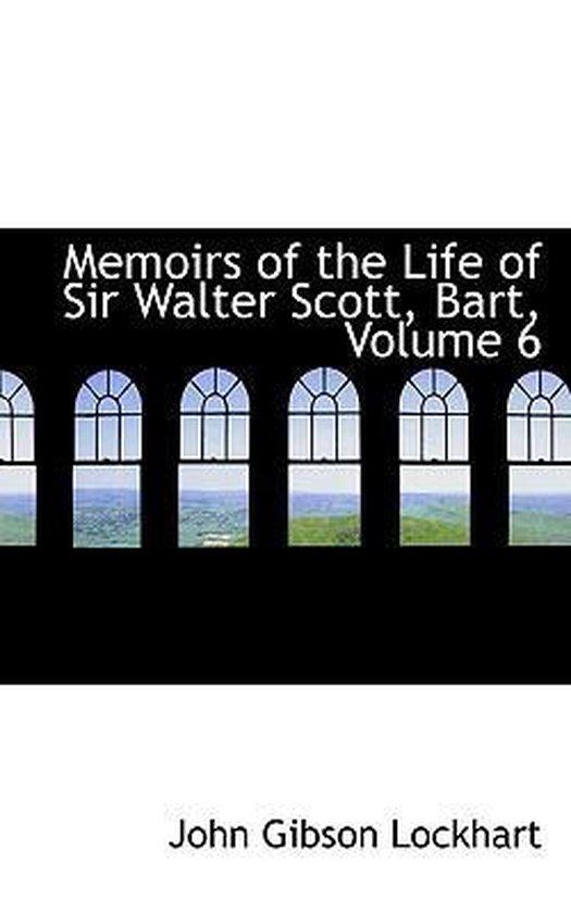 Memoirs of the Life of Sir Walter Scott, Bart, Volume 6