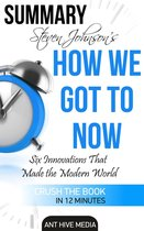 Steven Johnson's How We Got to Now: Six Innovations That Made the Modern World Summary