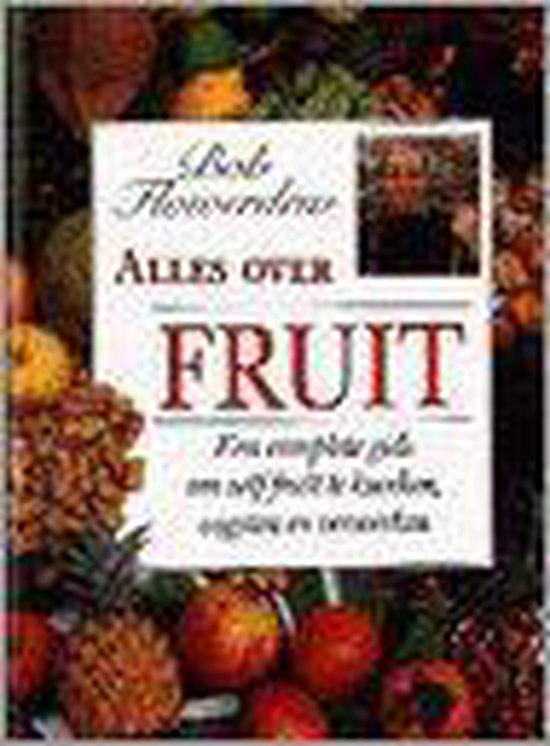 Alles over fruit - B. Flowerdew |