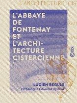 L'Abbaye de Fontenay et l'architecture cistercienne