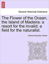 The Flower of the Ocean, the Island of Madeira