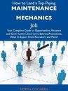 How to Land a Top-Paying Maintenance mechanics Job: Your Complete Guide to Opportunities, Resumes and Cover Letters, Interviews, Salaries, Promotions, What to Expect From Recruiters and More