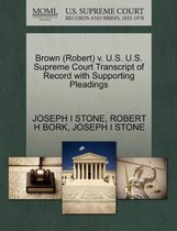 Brown (Robert) V. U.S. U.S. Supreme Court Transcript of Record with Supporting Pleadings