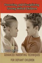 Parenting and Disciplining Strong-Willed Children