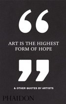 Boek cover Art Is the Highest Form of Hope & Other Quotes by Artists van Phaidon Editors