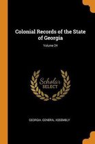 Colonial Records of the State of Georgia; Volume 24