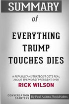 Summary of Everything Trump Touches Dies by Rick Wilson