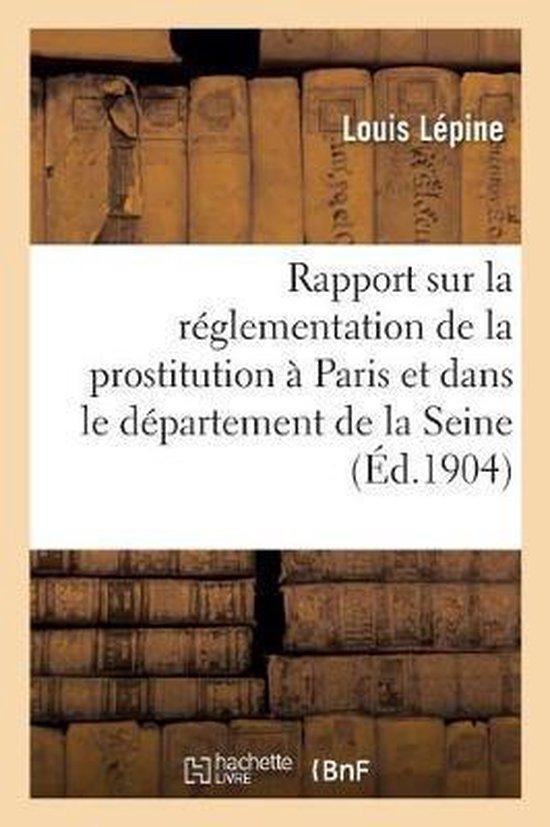 Rapport sur la reglementation de la prostitution a Paris et dans le departement de la Seine