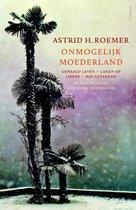 Onmogelijk moederland. Gewaagd leven, Lijken op liefde, Was getekend. Romantrilogie Suriname-Nederland