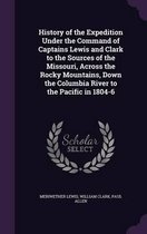 History of the Expedition Under the Command of Captains Lewis and Clark to the Sources of the Missouri, Across the Rocky Mountains, Down the Columbia River to the Pacific in 1804-6