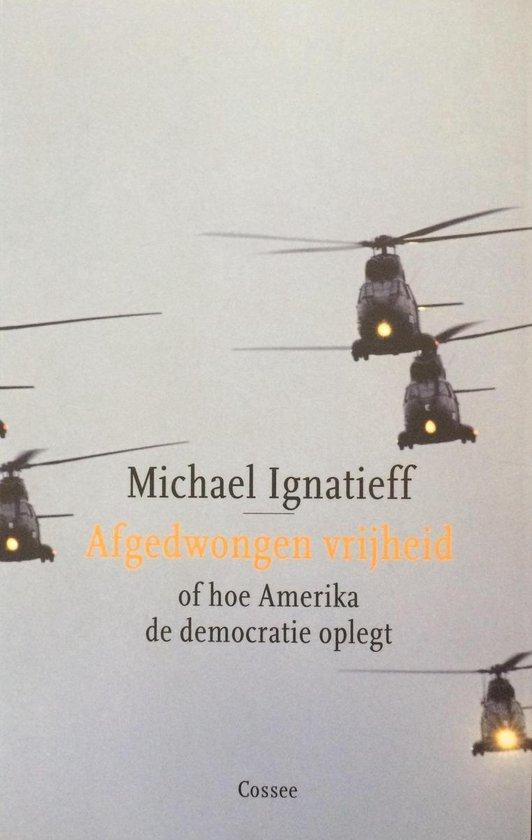 Boek cover Afgedwongen Vrijheid Of Hoe Amerika De Democratie Oplegt van Michael Ignatieff (Onbekend)