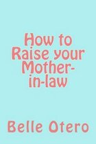 How to Raise Your Mother-In-Law