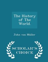 The History of the World. - Scholar's Choice Edition