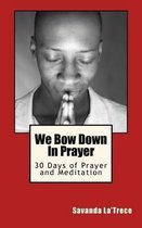 We Bow Down in Prayer