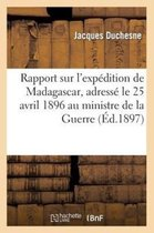 Rapport sur l'expedition de Madagascar, adresse le 25 avril 1896 au ministre de la Guerre