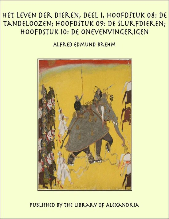 Het Leven der Dieren, Deel 1, Hoofdstuk 08: De Tandeloozen - Alfred Edmund Brehm |
