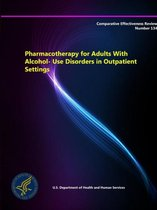 Pharmacotherapy for Adults with Alcohol-Use Disorders in Outpatient Settings - Comparative Effectiveness Review (Number 134)