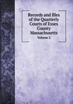 Records and Files of the Quarterly Courts of Essex County Massachusetts Volume 2