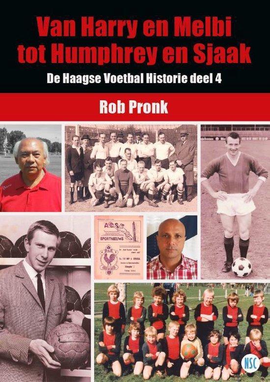 De Haagse Voetbal Historie 4 - Van Harry en Melbi tot Humphrey en Sjaak - Rob Pronk  