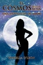 El Cosmos Desde El Alma Una Antologia de Amor