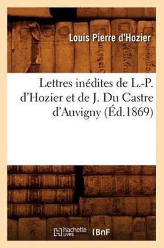 Boek cover Lettres In�dites de L.-P. dHozier Et de J. Du Castre dAuvigny, (�d.1869) van Louis Pierre DHozier (Paperback)
