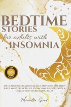 Bedtime Stories For Adults With Insomnia: 20 Guided Meditations & Self-Hypnosis for Deep Sleep and Stress Relief. Overcome Anxiety with a Collection of Relaxing tales