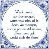 Benza - Delfts Blauwe Spreukentegel - Werk rustig zonder zorgen, wat vandaag niet af is �