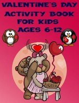 Valentine's Day Activity Book for Kids Ages 6-12: Super Fun Valentine's Day Activities, For Hours of Play! Includes Coloring pages, Word Search, Mazes