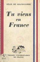 Tu viens en France