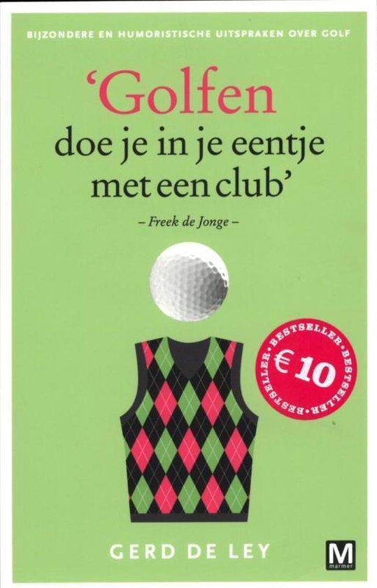 Golfen doe je in je eentje met een club - Gerd de Ley  