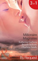 Millionaire Magnates: Taming the Texas Tycoon (Magnates, Book 1) / One Night with the Wealthy Rancher (Magnates, Book 2) / Texan's Wedding-Night Wager (Magnates, Book 3) (Mills & Boon By Request)