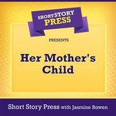 Short Story Press Presents Her Mother's Child