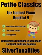 Petite Classics for Easiest Piano Booklet N – Moonlight Sonata First Mvt the Skater's Waltz Solfeggietto Letter Names Embedded In Noteheads for Quick and Easy Reading
