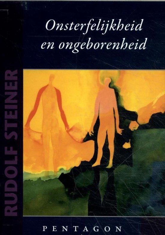 Onsterfelijkheid en ongeborenheid - Rudolf Steiner |