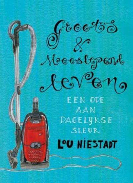 Groots en meeslepend leven - Lou Niestadt  