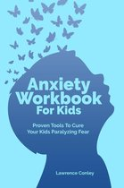 Omslag Anxiety Workbook For Kids: Proven Tools To Cure Your Kids Paralyzing Fear