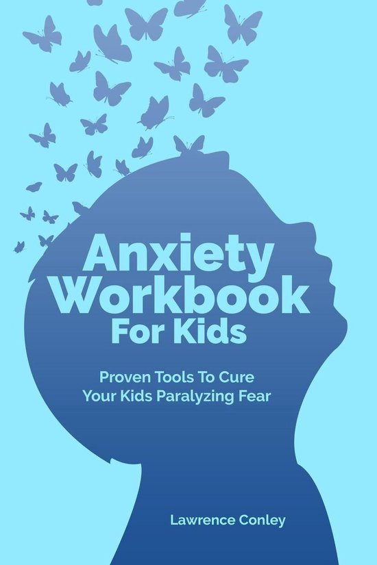 Omslag van Anxiety Workbook For Kids: Proven Tools To Cure Your Kids Paralyzing Fear