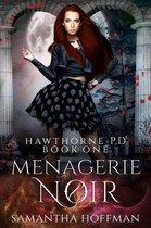 Menagerie Noir (Hawthorne PD #1)