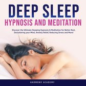 Deep Sleep Hypnosis and Meditation: Discover the Ultimate Sleeping Hypnosis & Meditation for Better Rest, Decluttering your Mind, Anxiety Relief, Reducing Stress and More!