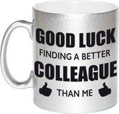 Good luck finding a better colleague than me koffiemok / theebeker - 330 ml - zilverkleurig - carriere switch / VUT / pensioen - bedankt cadeau collega / teamgenoot