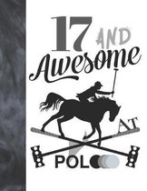 17 And Awesome At Polo: Horseback Ball & Mallet College Ruled Composition Writing School Notebook - Gift For Teen Polo Players