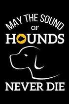 May The Sound Of Hounds Never Die: A5 Notizbuch f�r J�ger und Menschen, deren Hobby die Jagd ist