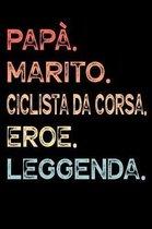 Pap�. Marito. Ciclista Da Corsa. Eroe. Leggenda.: Calendario Organizzatore Calendario Settimanale per Pap� Uomini Festa del pap� Compleanno Festa del