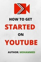 How To Get Started On YouTube