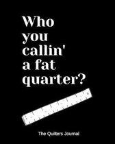 Who you callin' a fat quarter?