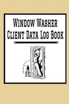 Window Washer Client Data Log Book: 6 x 9 Window Washer Cleaning Tracking Address & Appointment Book with A to Z Alphabetic Tabs to Record Personal Cu