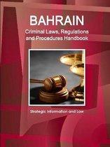 Bahrain Criminal Laws, Regulations and Procedures Handbook - Strategic Information and Law