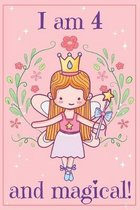I am 4 and Magical: A fairy birthday journal for 4 year old girl gift / fairy birthday notebook for 4 year old girls birthday with more ar